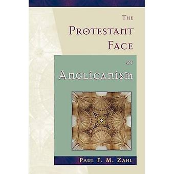 The Protestant Face of Anglicanism by Zahl & Paul F. M.
