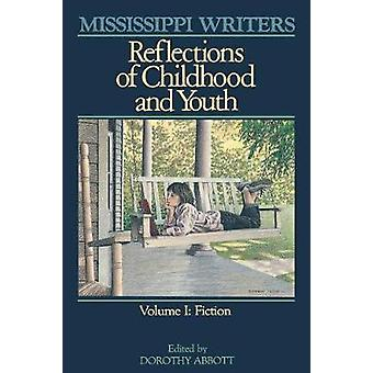 Mississippi Writers Reflections of Childhood and Youth Volume I Fiction by Abbott & Dorothy