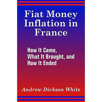 Fiat Money Inflation in France How It Came What It Brought and How It Ended by White & Andrew Dickson