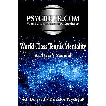 Welt Klasse Tennis Mentalität A Spieler Handbuch von Dowsett & A. J.