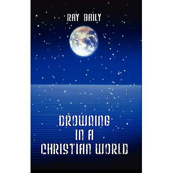 Drowning in a Christian World by Baily & Ray