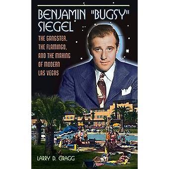 Benjamin Bugsy Siegel der Gangster der Flamingo und der Herstellung von modernen Las Vegas von Gragg & Larry
