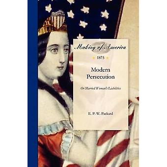 Modern Persecution by Packard & E.