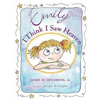 Emily  I Think I Saw Heaven by Holbrook & James & M.