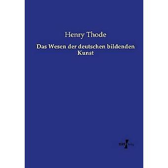 Das Wesen der deutschen bildenden Kunst by Thode & Henry