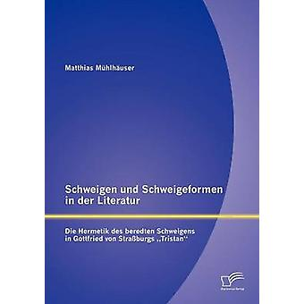 Schweigen und Schweigeformen i der Literatur dö Hermetik des beredten Schweigens i Gottfried von Straburgs Tristan av Mhlhuser & Matthias