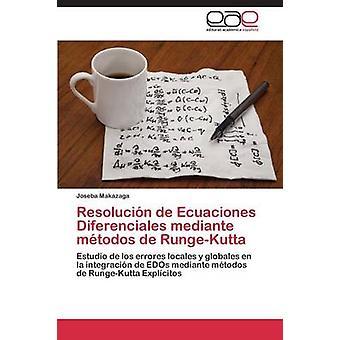 Resolucin de Ecuaciones Diferenciales mediante mtodos de RungeKutta by Makazaga Joseba