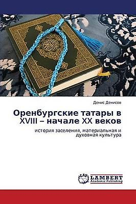 Orenburgskie Tatary V XVIII  Nachale XX Vekov by Denisov Denis
