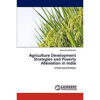 Agriculture Development Strategies and Poverty Alleviation in India by Chauhan & Swatantra