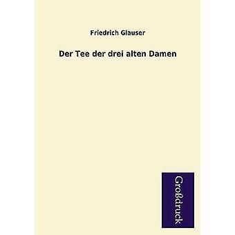 Der Tee Der Drei Alten Damen by Glauser & Friedrich