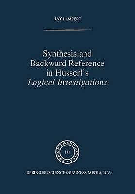 Synthesis and Backward Reference in Husserls Logical Investigations by Lampert & J.
