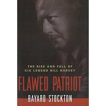 Flawed Patriot - The Rise and Fall of CIA Legend Bill Harvey by Tara S