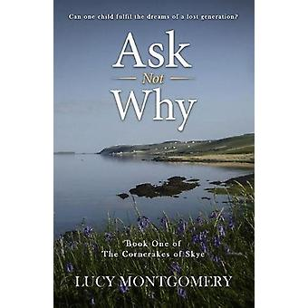 Ask Not Why - Can one child fulfil the dreams of a lost generation? by