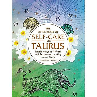 The Little Book van zelfzorg voor Taurus: eenvoudige manieren om te vernieuwen en Restore-volgens de sterren (astrologie zelfzorg)