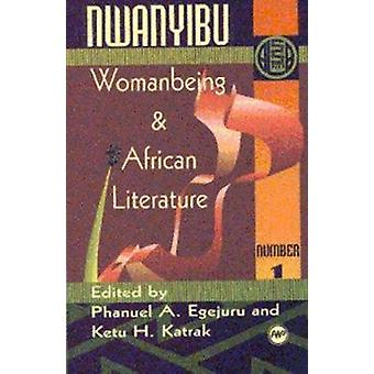 Nwanyibu - Womanbeing and African Literature by Ketu H. Katrak - Phanu