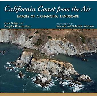 California Coast from the Air - Images of a Changing Landscape by Gary