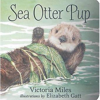 Sea Otter Pup by Victoria Miles - Elizabeth GATT - 9781459804678 Book