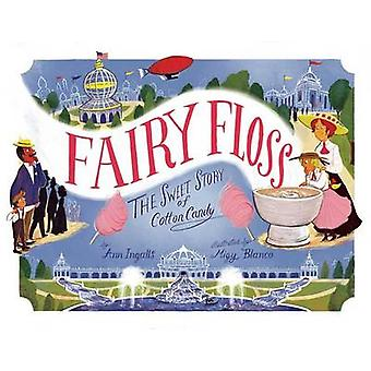Fairy Floss - The Sweet Story of Cotton Candy by Ann Ingalls - 9781499