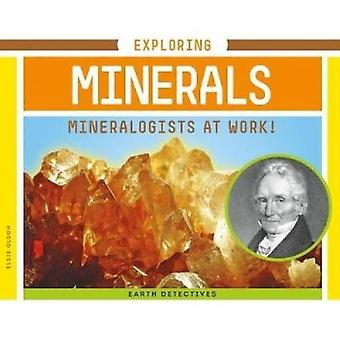 Exploring Minerals - Mineralogists at Work! by Elsie Olson - 978153211