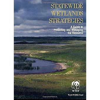Statewide Wetlands Strategies (2nd) by World Wildlife Fund - Mark Ror