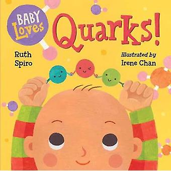 Baby Loves Quarks! by Ruth Spiro - Irene Chan - 9781580895408 Book