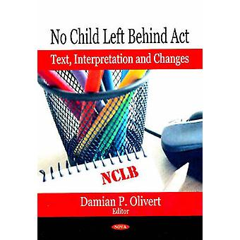 No Child Left Behind Act - Text - Interpretation and Changes by Damian