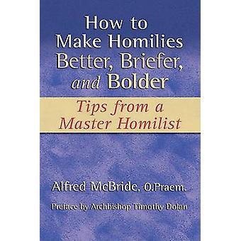 How to Make Homilies Better - Briefer - and Bolder - Tips from a Maste
