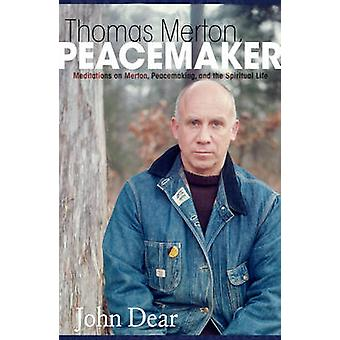 Thomas Merton - Peacemaker - Meditations on Merton - Peacemaking and t