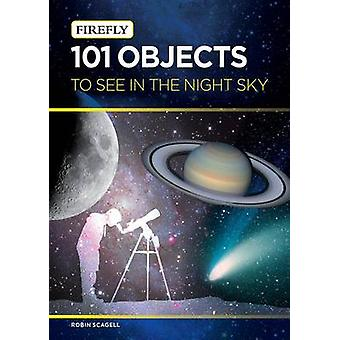 101 Objects to See in the Night Sky by Robin Scagell - 9781770853003