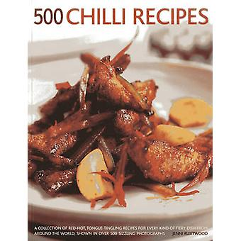 500 Chilli Recipes - A Collection of Red-hot - Tongue-tingling Recipes