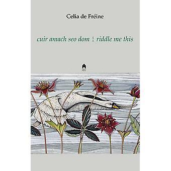 cuir amach seo dom  - riddle me this by Celia De Freine - 978185132098