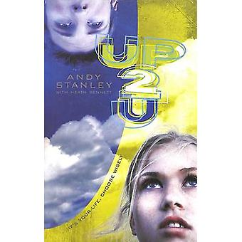 Up 2 U (Up to You) - It's Your Life - Choose Wisely by Andy Stanley -