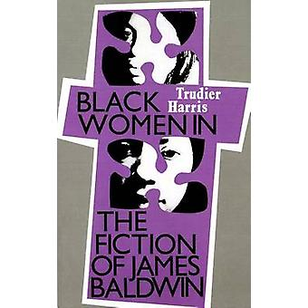 Black Women in the Fiction of James Baldwin by Trudier Harris - 97808