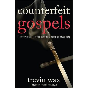 Counterfeit Gospels - Rediscovering the Good News in a World of False