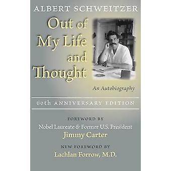 Out of My Life and Thought - An Autobiography (60th anniversary ed) by