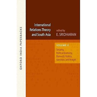 International Relations Theory and South Asia: Security, Political Economy, Domestic Politics, Identities, and...