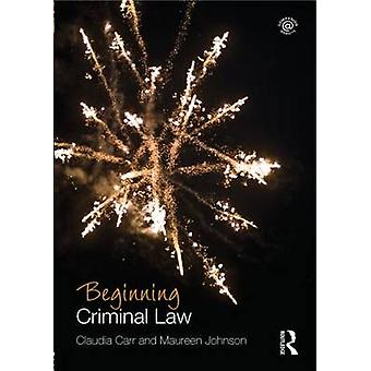 Beginning Criminal Law by Claudia Carr