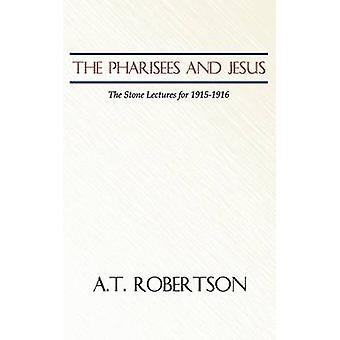 Pharisees and Jesus The Stone Lectures for 19151916 by Robertson & A. T.