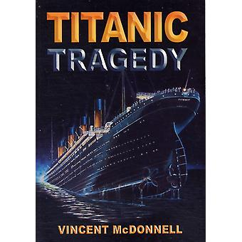 Titanic Tragedy (Paperback) by McDonnell Vincent