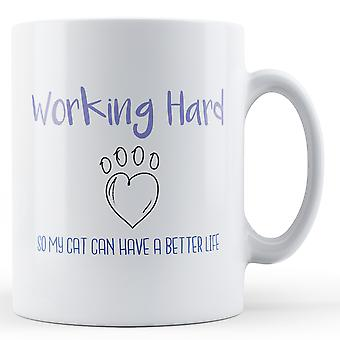 Working hard so my cat can have a better life - Printed Mug