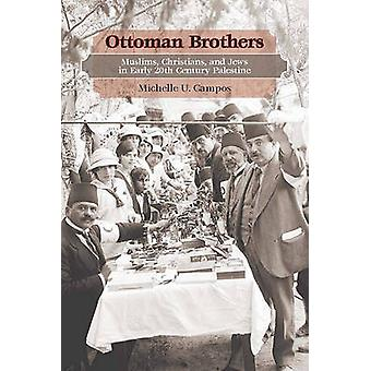 Ottoman Brothers - Muslims - Christians - and Jews in Early Twentieth-