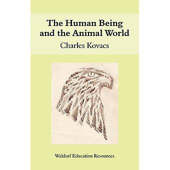 The Human Being and the Animal World by Charles Kovacs - 978086315640