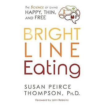 Bright Line Eating - The Science of Living Happy - Thin - and Free by