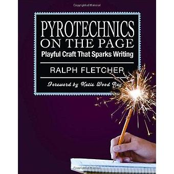 Pyrotechnics on the Page - Playful Craft That Sparks Writing by Ralph