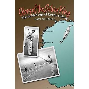 Glory of the Silver King - The Golden Age of Tarpon Fishing by Hart St
