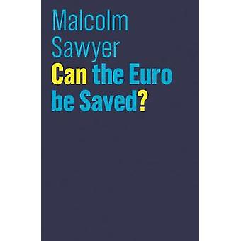 Can the Euro be Saved? by Malcolm Sawyer - 9781509515240 Book