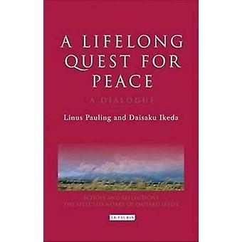 A Lifelong Quest for Peace - A Dialogue by Linus Pauling - Daisaku Ike
