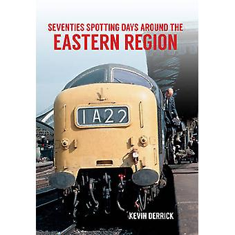 Seventies Spotting Days Around the Eastern Region by Kevin Derrick -