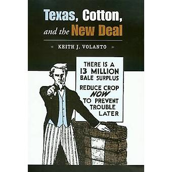 Texas - Cotton - and the New Deal by Keith J. Volanto - 9781585444021