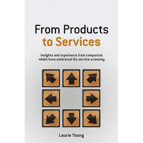 From Products to Services  Insights and experience from companies which have embraced the service economy